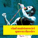 vlad-maistorovici-queen-classics
